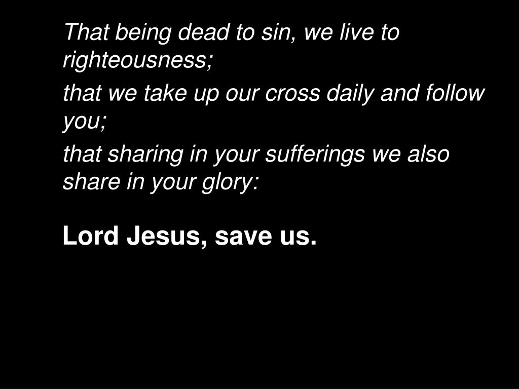 That being dead to sin, we live to righteousness;
