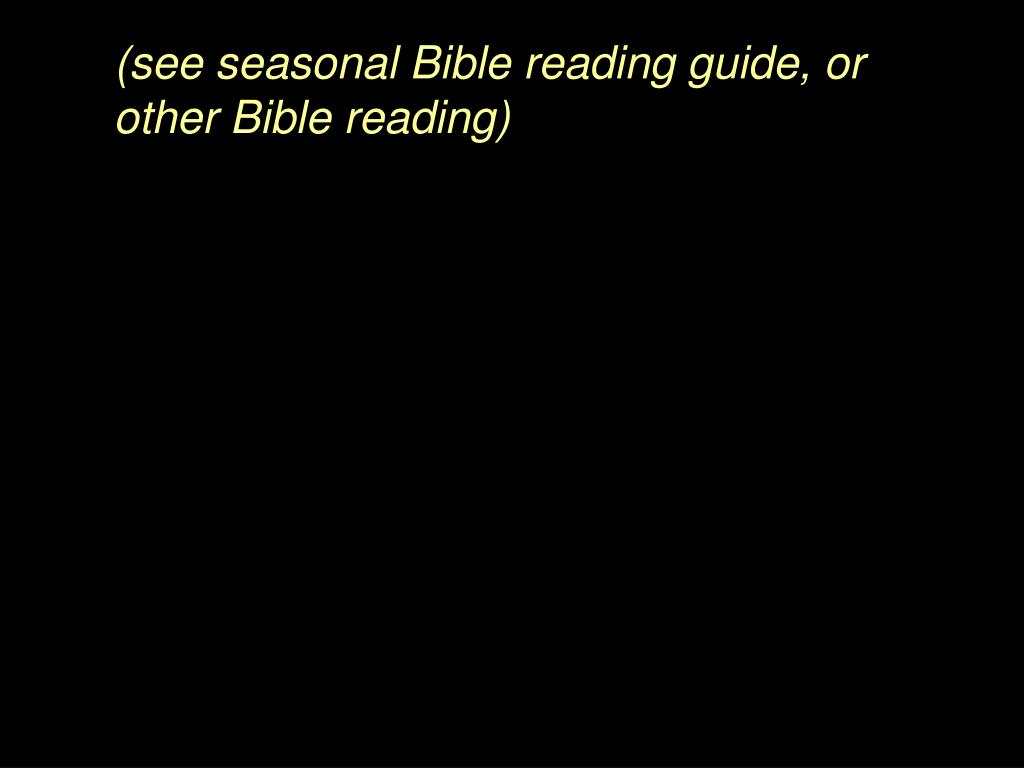 (see seasonal Bible reading guide, or other Bible reading)