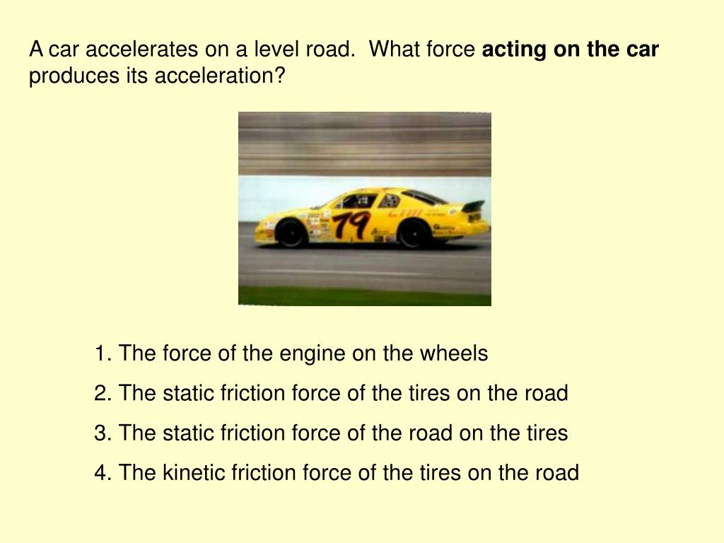 A car accelerates on a level road.  What force