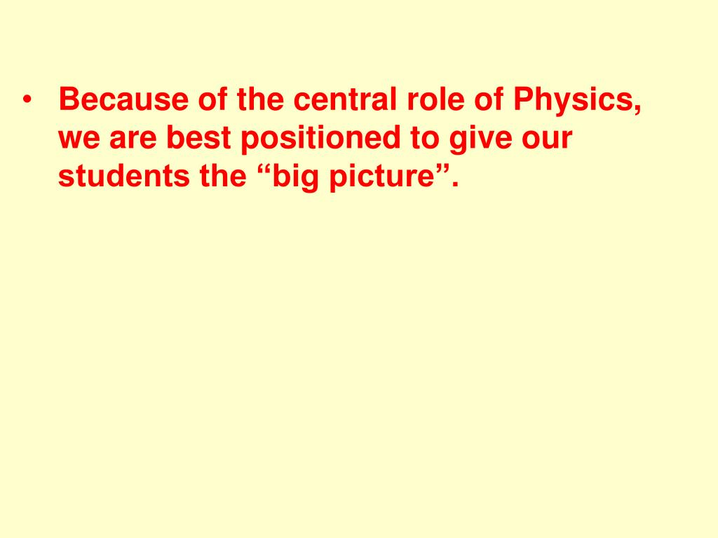 """Because of the central role of Physics, we are best positioned to give our students the """"big picture""""."""