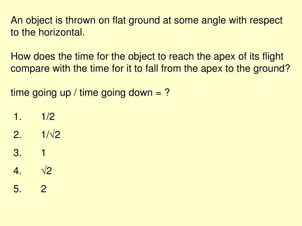 An object is thrown on flat ground at some angle with respect to the horizontal.