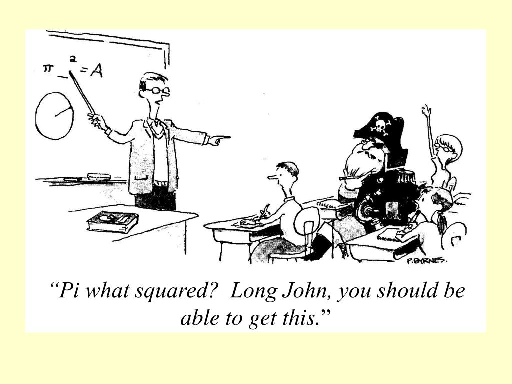 """""""Pi what squared?  Long John, you should be able to get this."""
