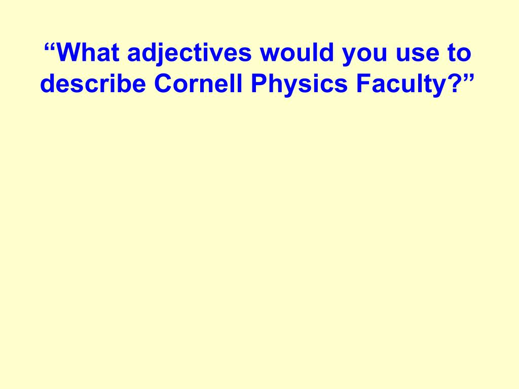 """""""What adjectives would you use to describe Cornell Physics Faculty?"""""""
