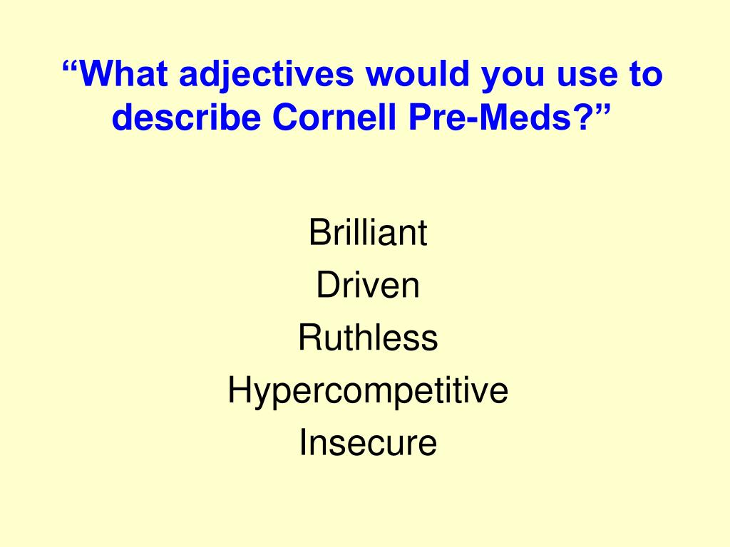"""""""What adjectives would you use to describe Cornell Pre-Meds?"""""""