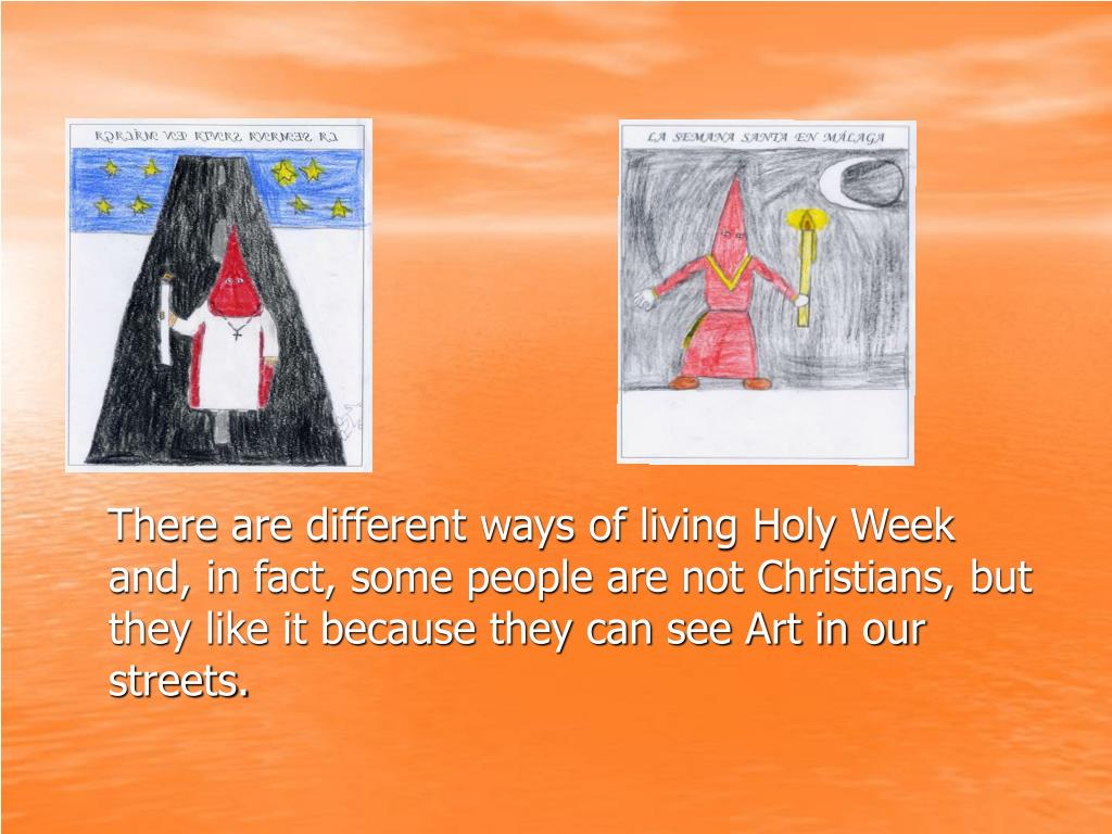 There are different ways of living Holy Week and, in fact, some people are not Christians, but they like it because they can see Art in our streets.