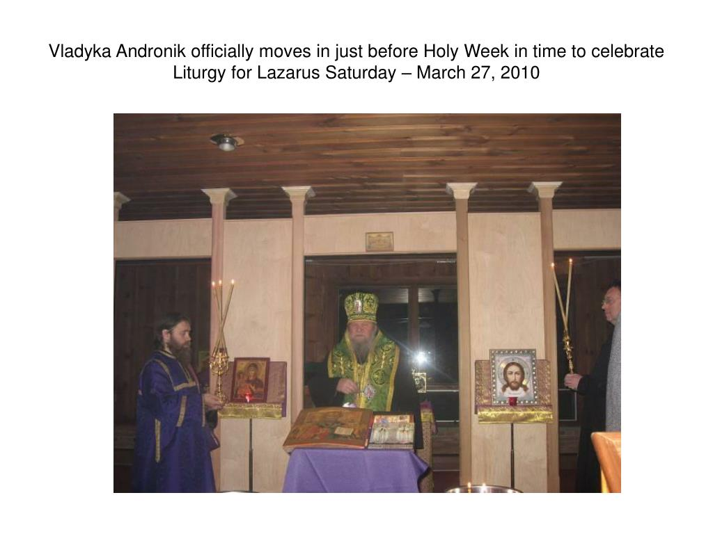Vladyka Andronik officially moves in just before Holy Week in time to celebrate Liturgy for Lazarus Saturday – March 27, 2010