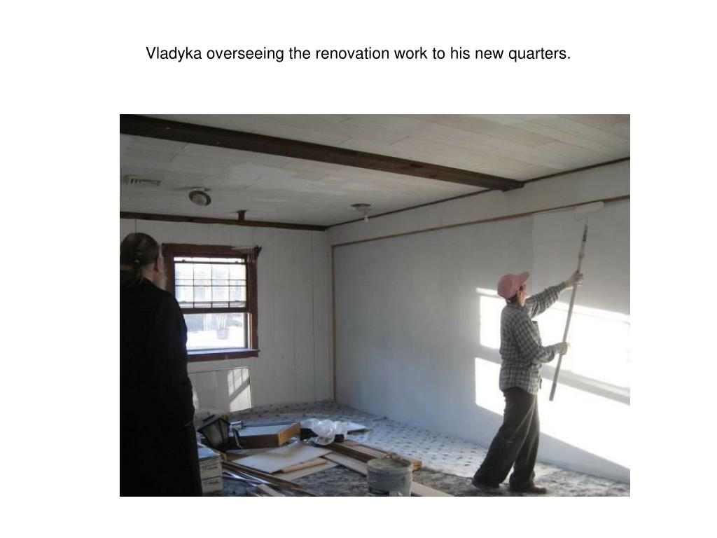 Vladyka overseeing the renovation work to his new quarters.