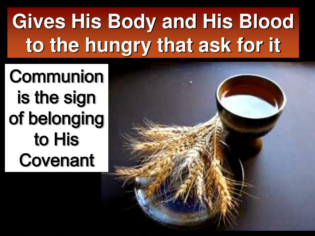 Gives His Body and His Blood to the hungry that ask for it