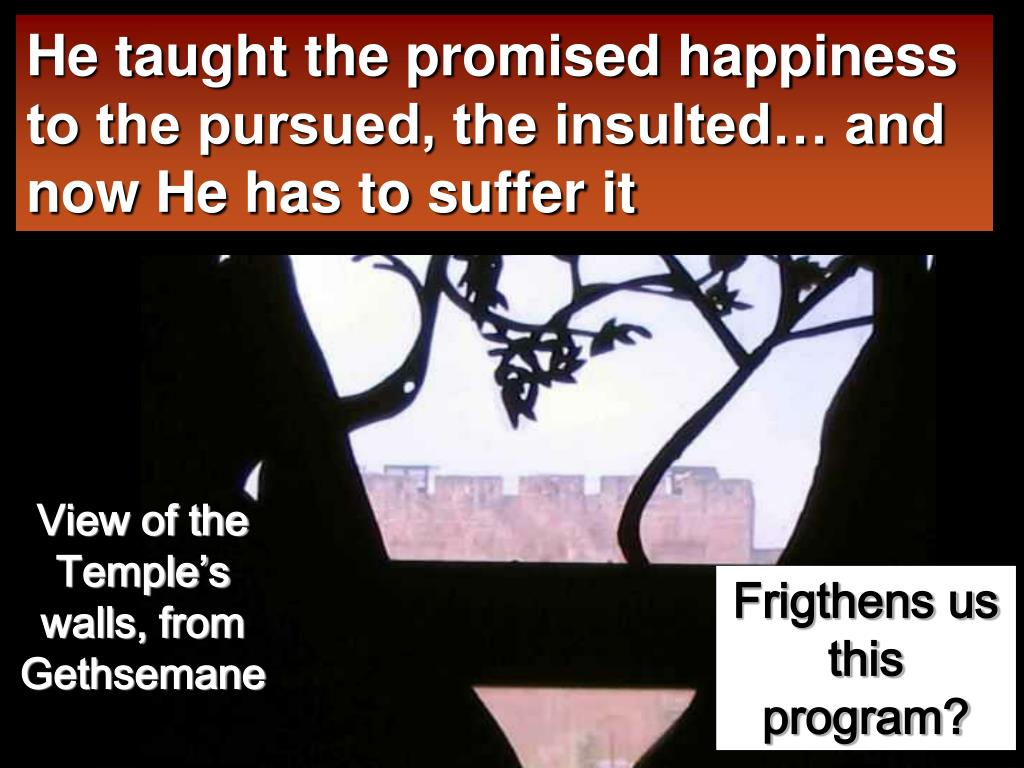 He taught the promised happiness to the pursued, the insulted… and now He has to suffer it