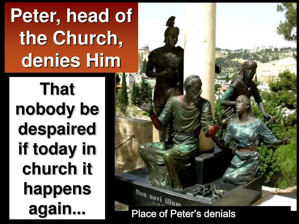 Peter, head of the Church, denies Him