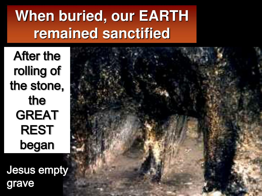 When buried, our EARTH remained sanctified