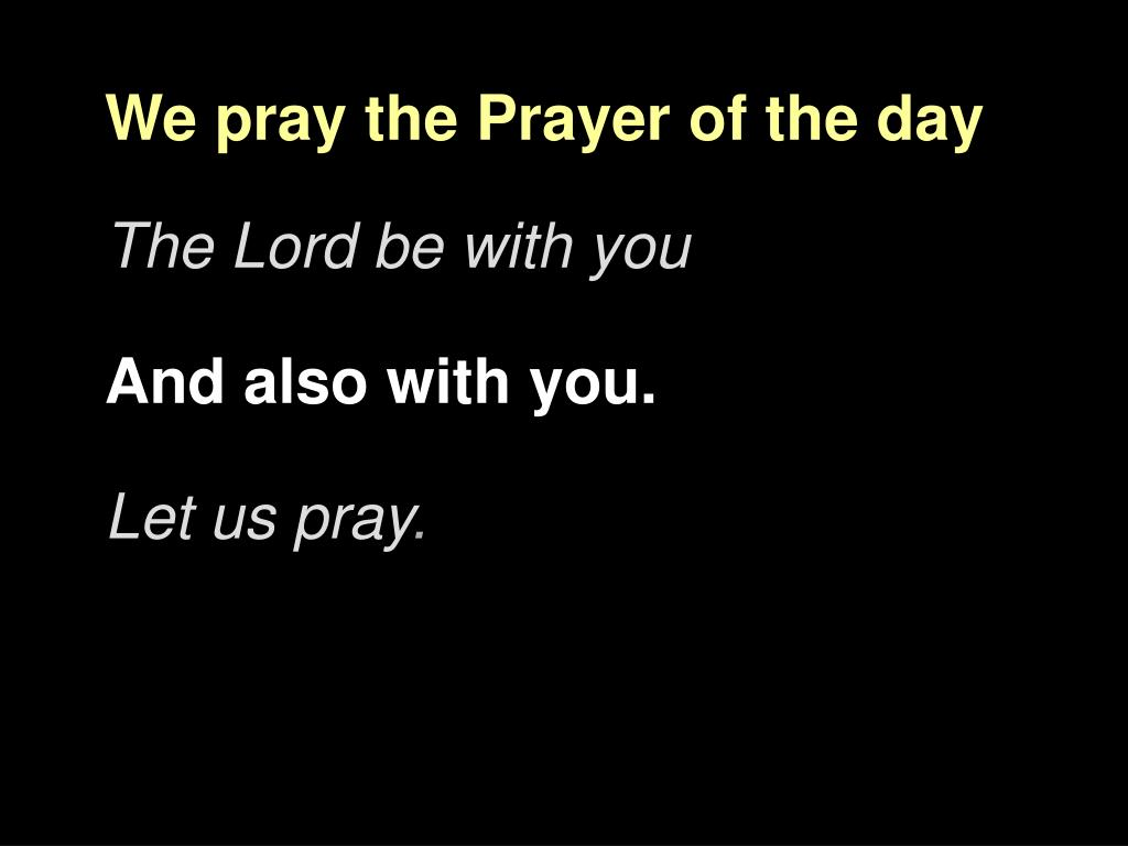 We pray the Prayer of the day