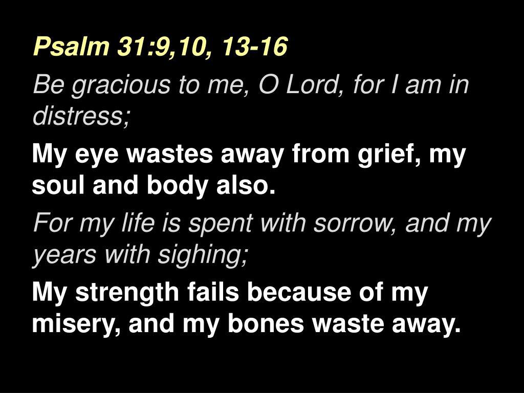 Psalm 31:9,10, 13-16