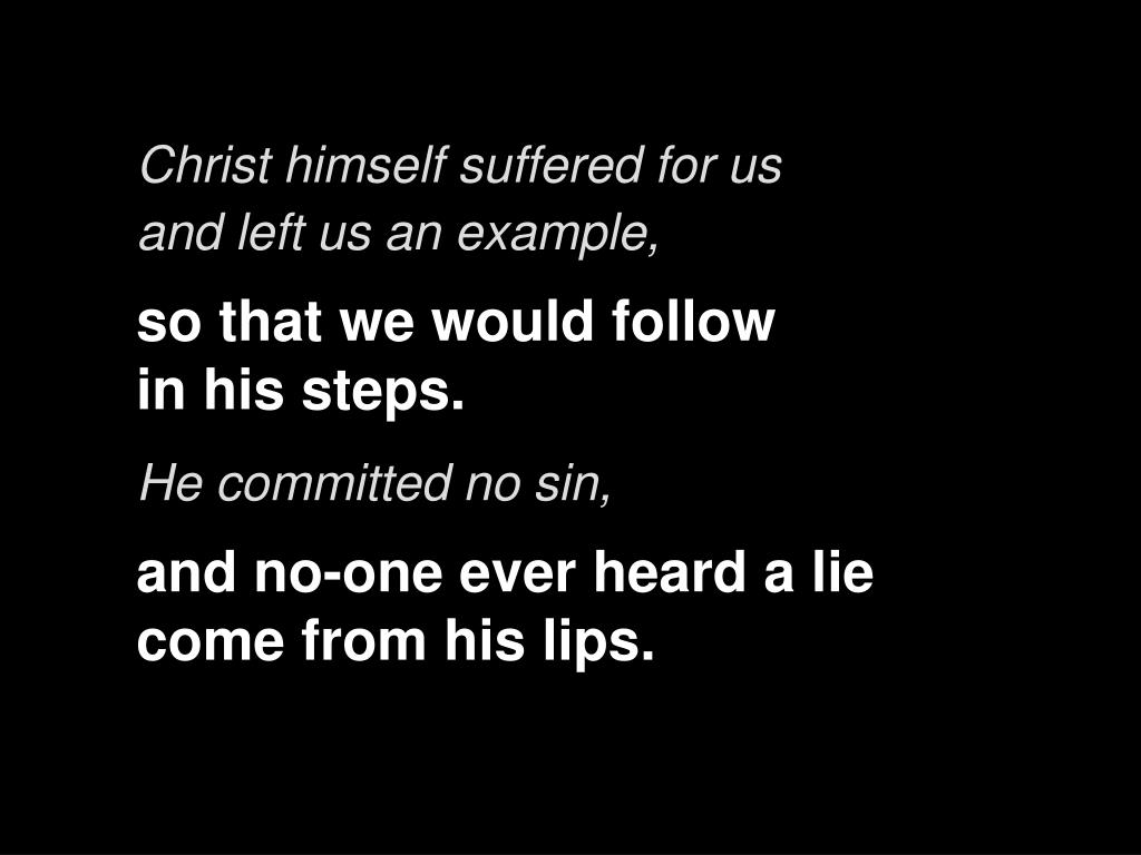 Christ himself suffered for us