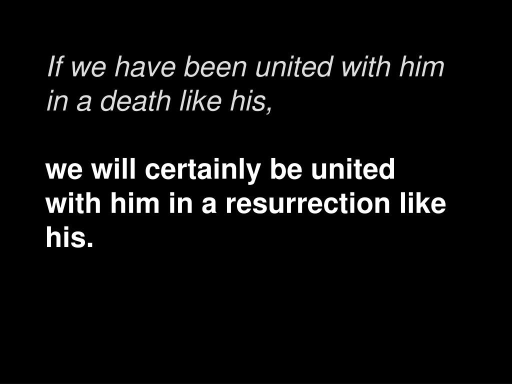 If we have been united with him in a death like his,