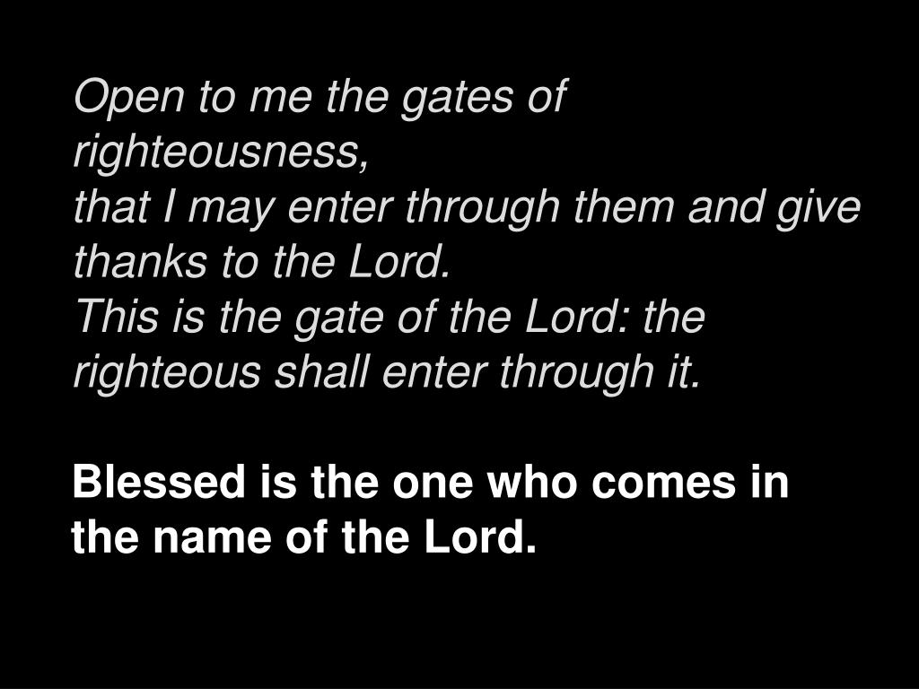 Open to me the gates of righteousness,