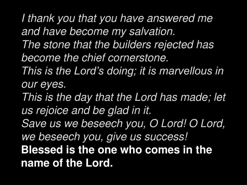 I thank you that you have answered me and have become my salvation.