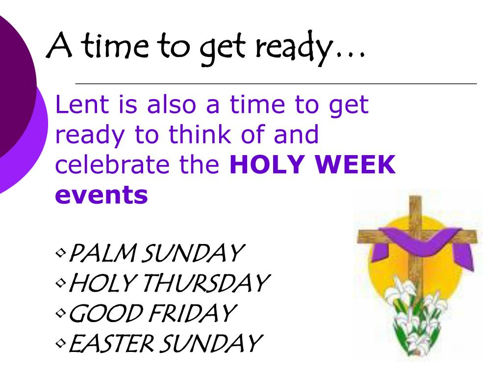 Lent is also a time to get ready to think of and celebrate the
