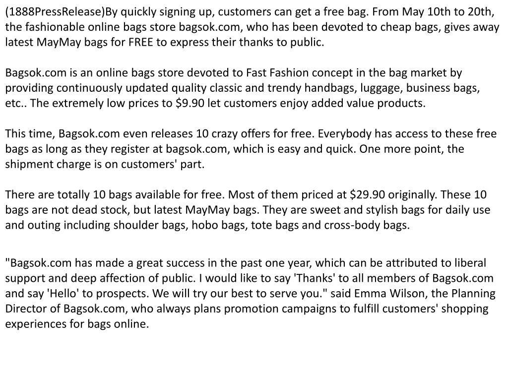 (1888PressRelease)By quickly signing up, customers can get a free bag. From May 10th to 20th, the fashionable online bags store bagsok.com, who has been devoted to cheap bags, gives away latest MayMay bags for FREE to express their thanks to public.