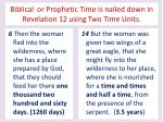 biblical or prophetic time is nailed down in revelation 12 using two time units