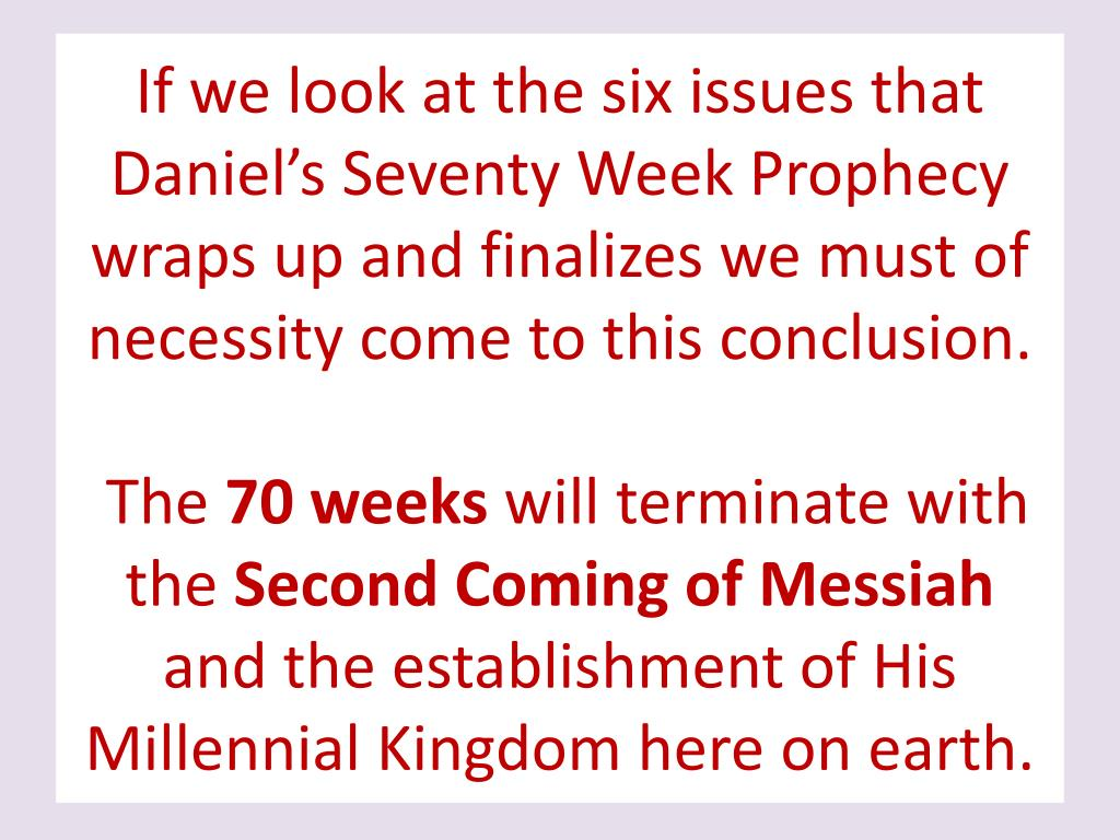 If we look at the six issues that Daniel's Seventy Week Prophecy wraps up and finalizes we must of necessity come to this conclusion.