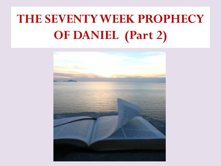 The seventy week prophecy of daniel part 2
