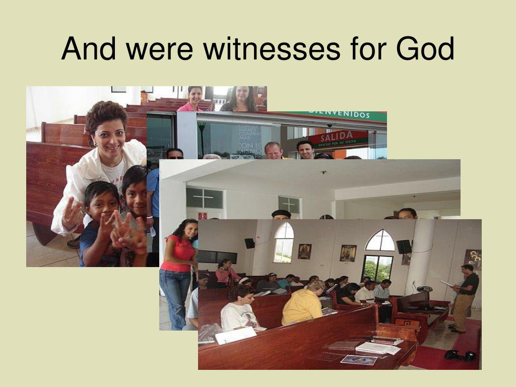 And were witnesses for God