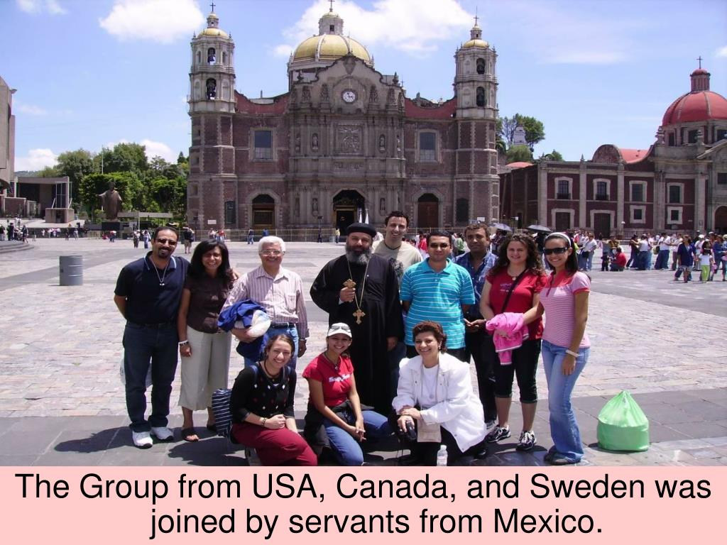 The Group from USA, Canada, and Sweden was joined by servants from Mexico.