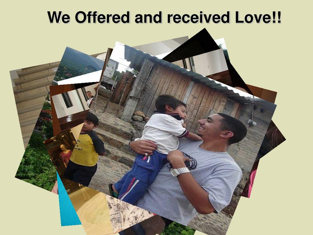We Offered and received Love!!