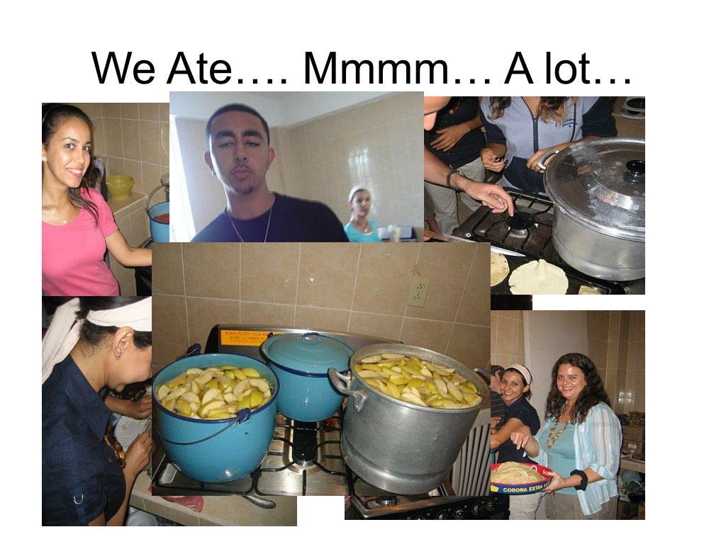 We Ate…. Mmmm… A lot…