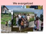 we evangelized