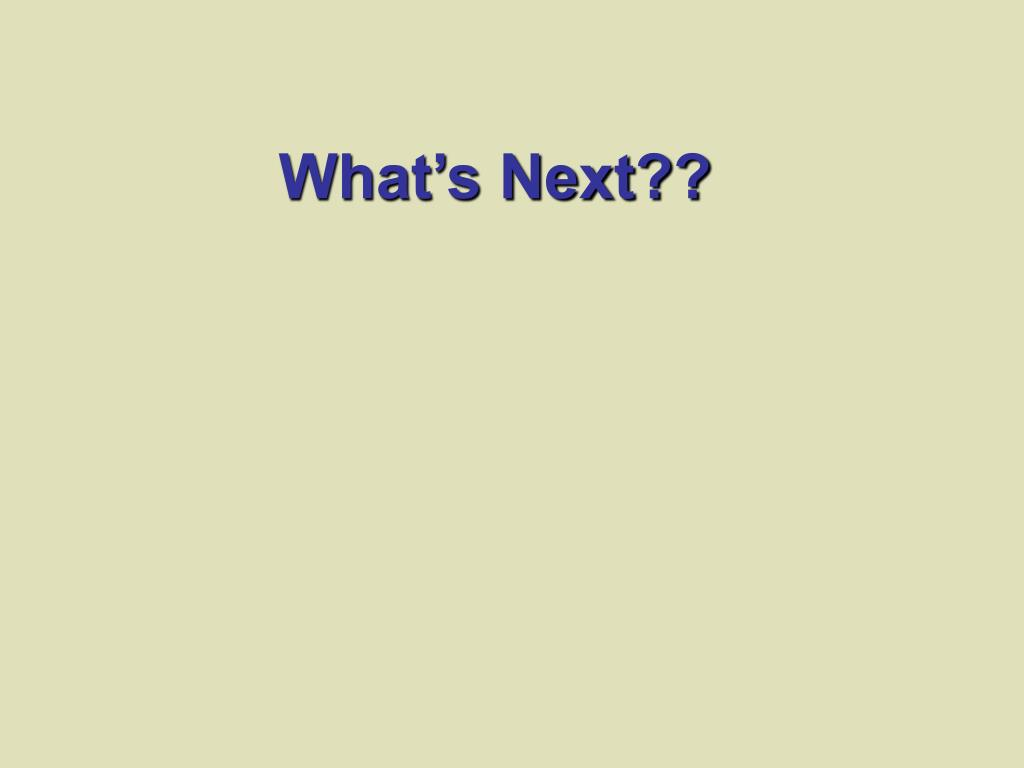 What's Next??