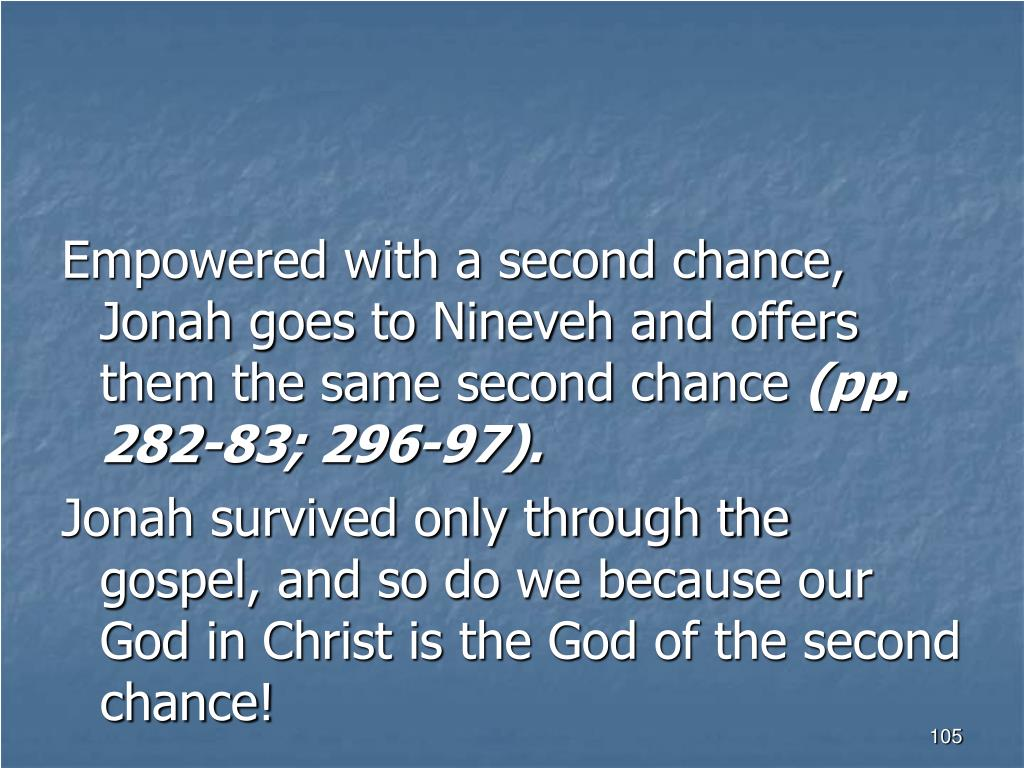 Empowered with a second chance, Jonah goes to Nineveh and offers them the same second chance