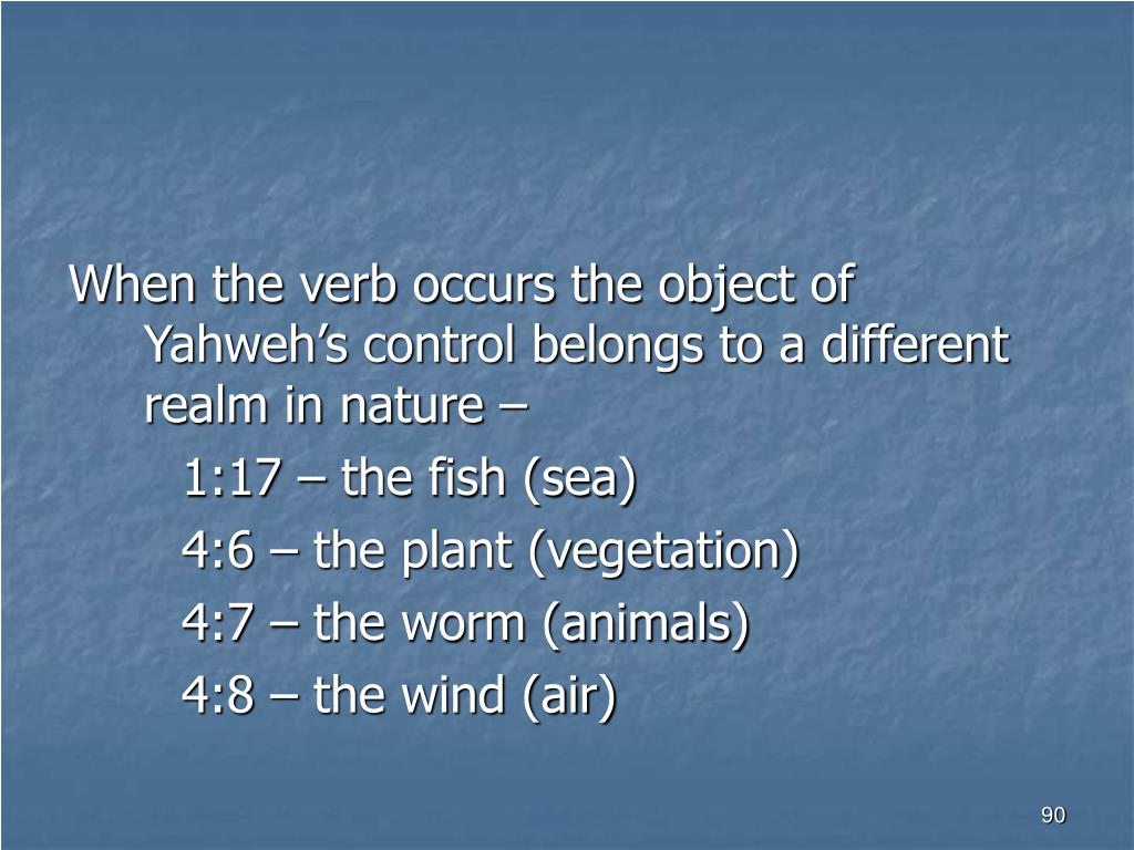 When the verb occurs the object of Yahweh's control belongs to a different realm in nature –