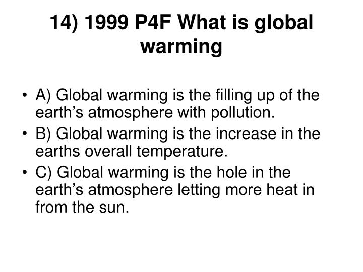 14) 1999 P4F What is global warming