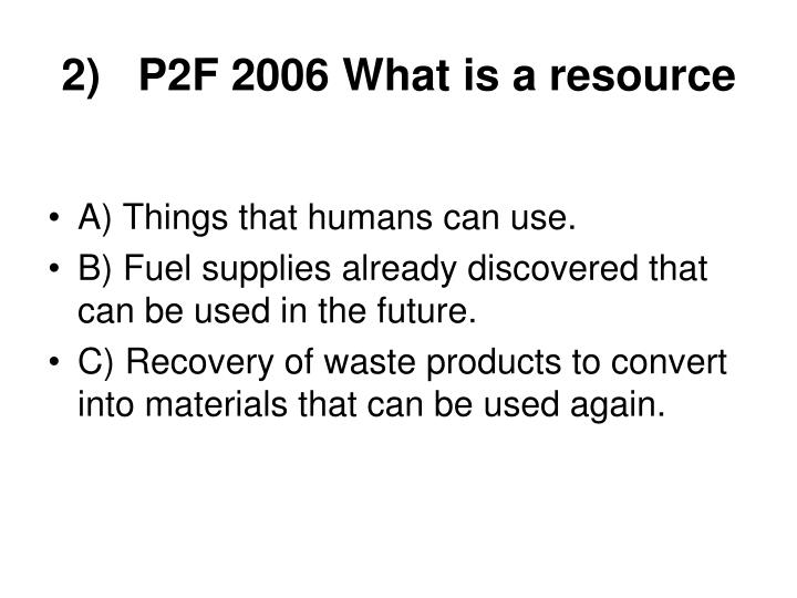 2)   P2F 2006 What is a resource