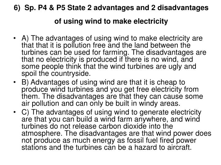 6)  Sp. P4 & P5 State 2 advantages and 2 disadvantages of using wind to make electricity