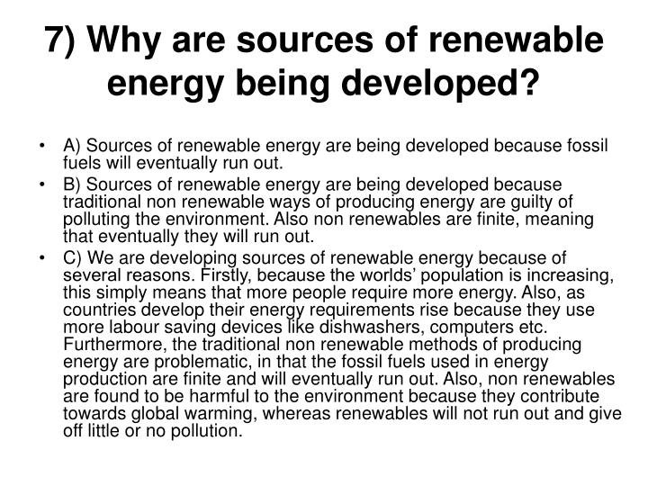 7) Why are sources of renewable energy being developed?