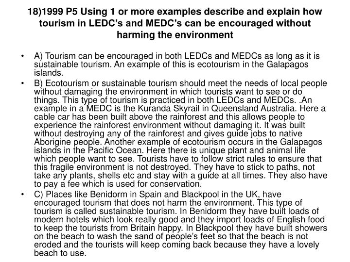 18)1999 P5 Using 1 or more examples describe and explain how tourism in LEDC's and MEDC's can be encouraged without harming the environment