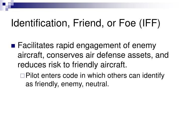 Identification, Friend, or Foe (IFF)