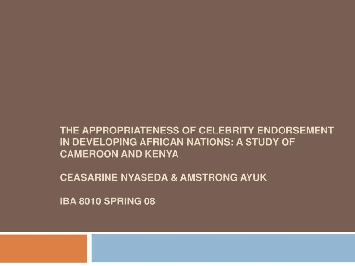 The Appropriateness of Celebrity Endorsement In Developing African Nations: A Study Of Cameroon and ...