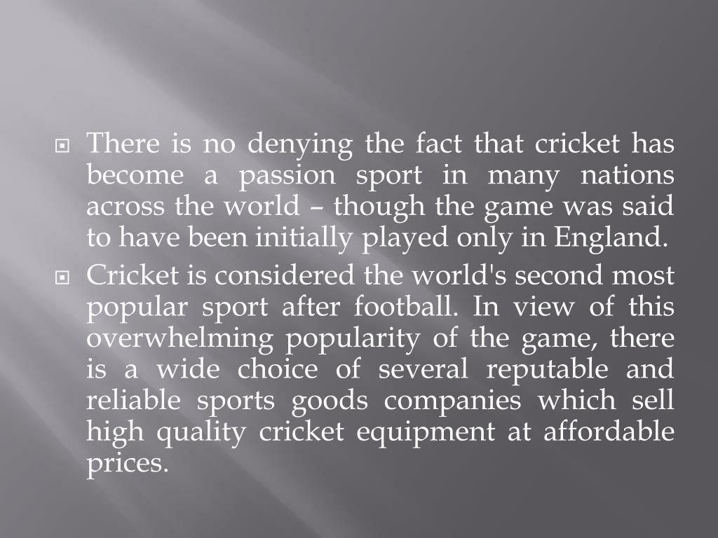 There is no denying the fact that cricket has become a passion sport in many nations across the world – though the game was said to have been initially played only in England.