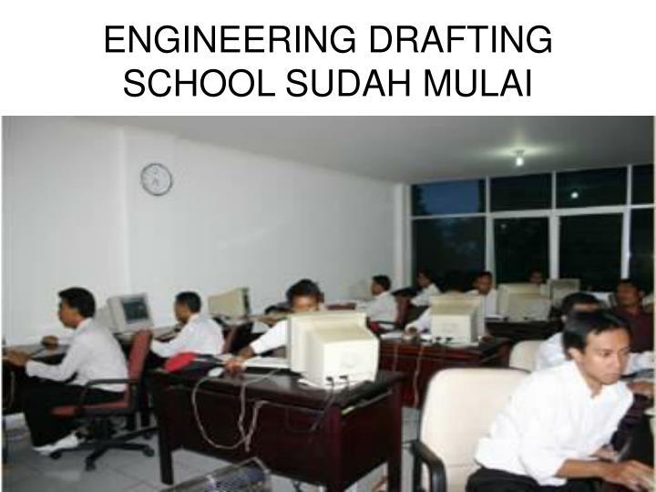 ENGINEERING DRAFTING SCHOOL SUDAH MULAI