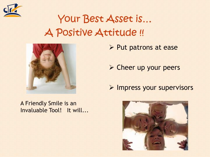 Your best asset is