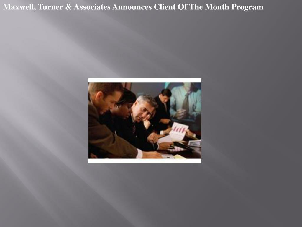 Maxwell, Turner & Associates Announces Client Of The Month Program