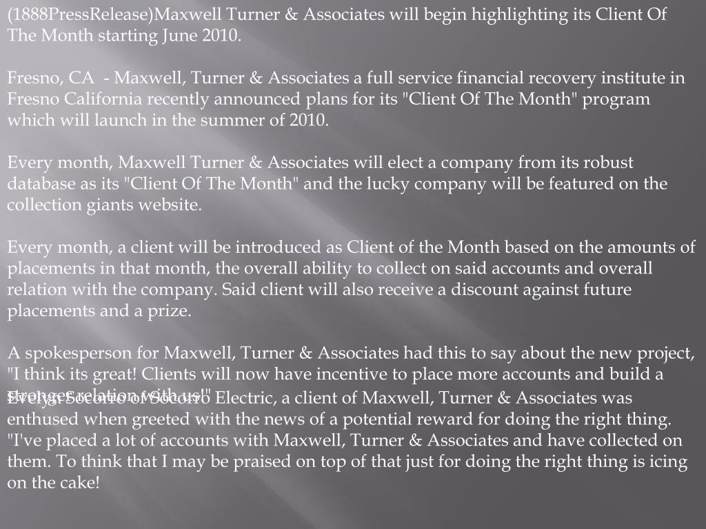 (1888PressRelease)Maxwell Turner & Associates will begin highlighting its Client Of The Month starting June 2010.