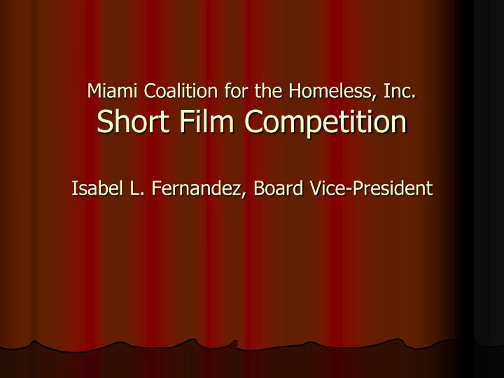 Miami coalition for the homeless inc short film competition isabel l fernandez board vice president