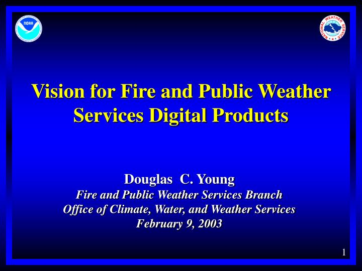 Vision for fire and public weather services digital products