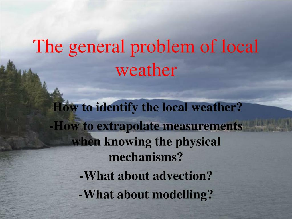 The general problem of local weather