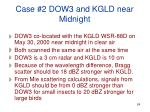 case 2 dow3 and kgld near midnight